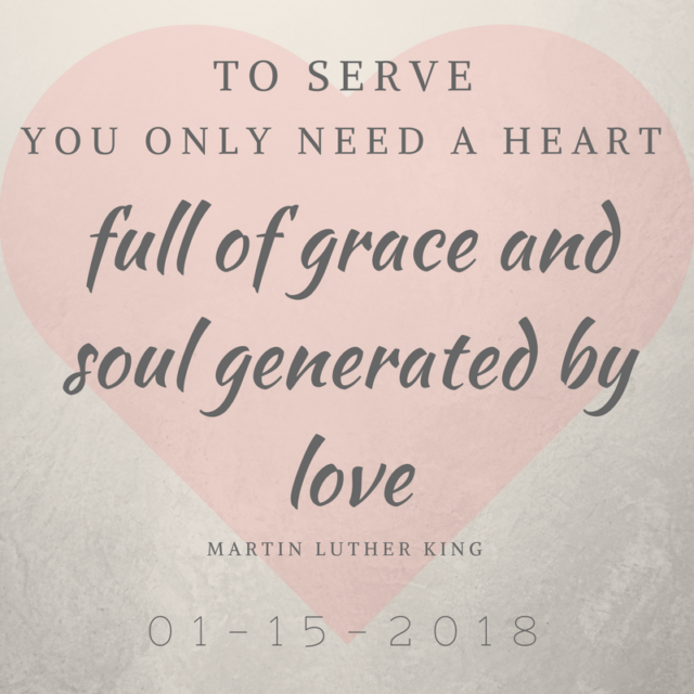 to serve you only need a heart full of grace and soul generated by love - martin luther king, jr